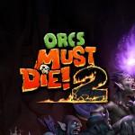 Promocja na Orcs Must Die 2!